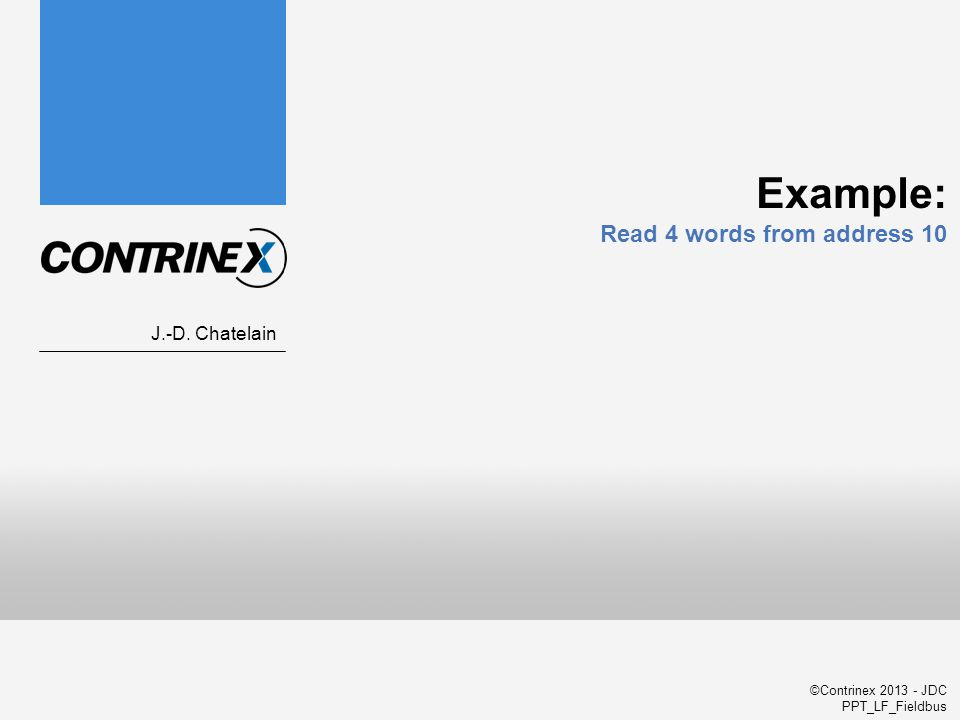 ©Contrinex 2013 - JDC PPT_LF_Fieldbus Example: Read 4 words from address 10 J.-D. Chatelain
