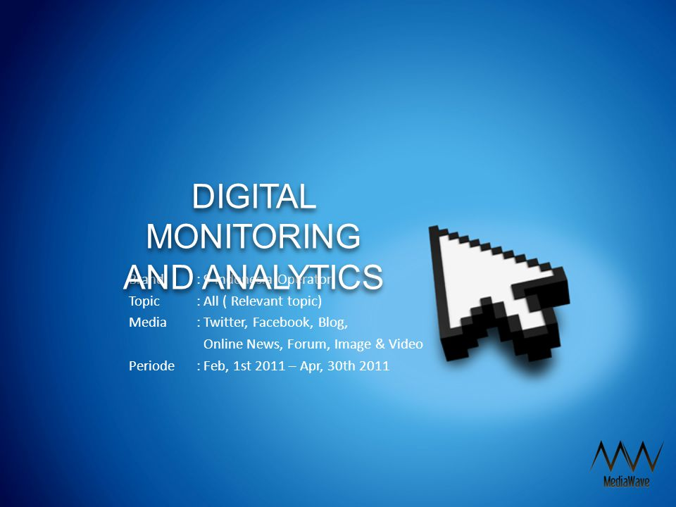 Brand: 9 Indonesia Operator Topic: All ( Relevant topic) Media: Twitter, Facebook, Blog, Online News, Forum, Image & Video Periode : Feb, 1st 2011 – Apr, 30th 2011 DIGITAL MONITORING AND ANALYTICS