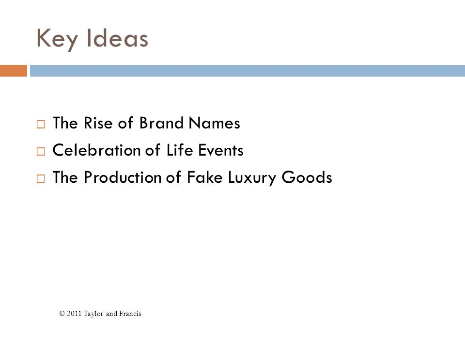 Key Ideas  The Rise of Brand Names  Celebration of Life Events  The Production of Fake Luxury Goods © 2011 Taylor and Francis