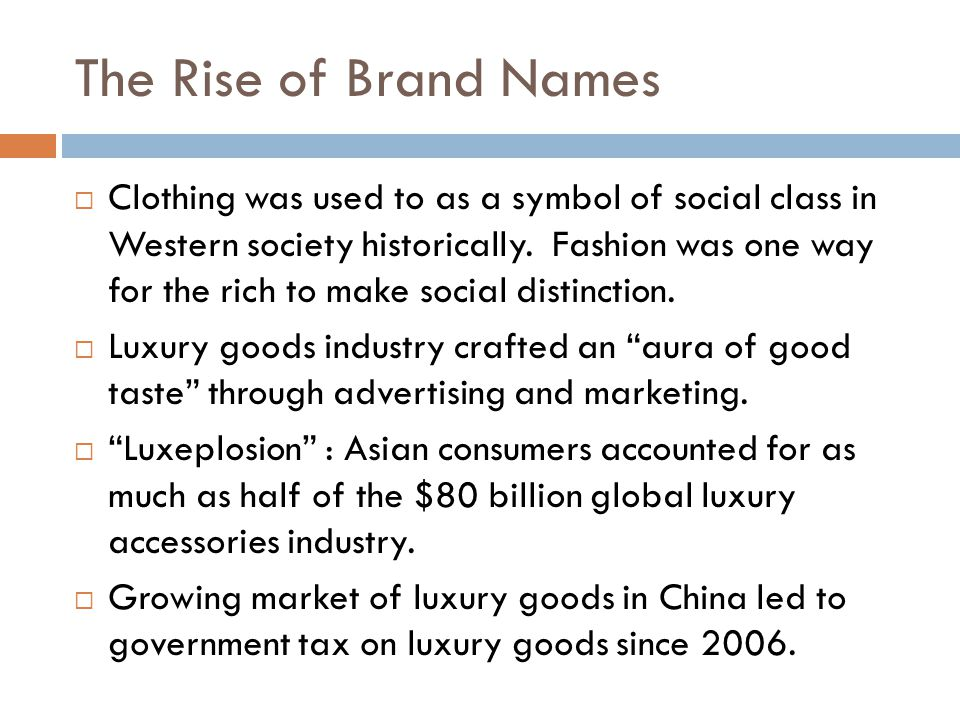 The Rise of Brand Names  Clothing was used to as a symbol of social class in Western society historically.