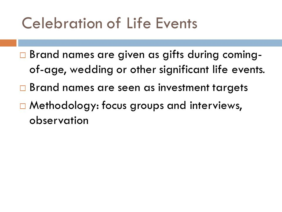 Celebration of Life Events  Brand names are given as gifts during coming- of-age, wedding or other significant life events.