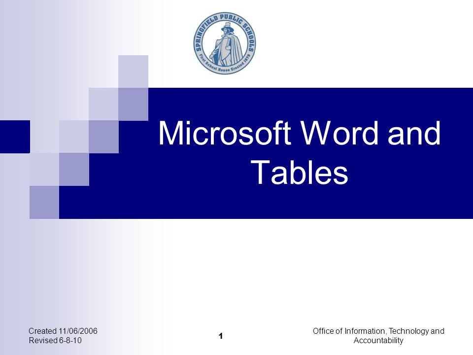 Created 11/06/2006 Revised 6-8-10 Office of Information, Technology and Accountability Microsoft Word and Tables 1