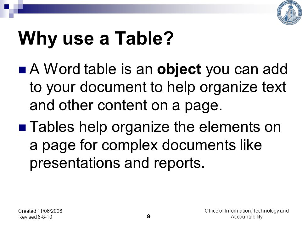 Office of Information, Technology and Accountability 8 Created 11/06/2006 Revised 6-8-10 Why use a Table.