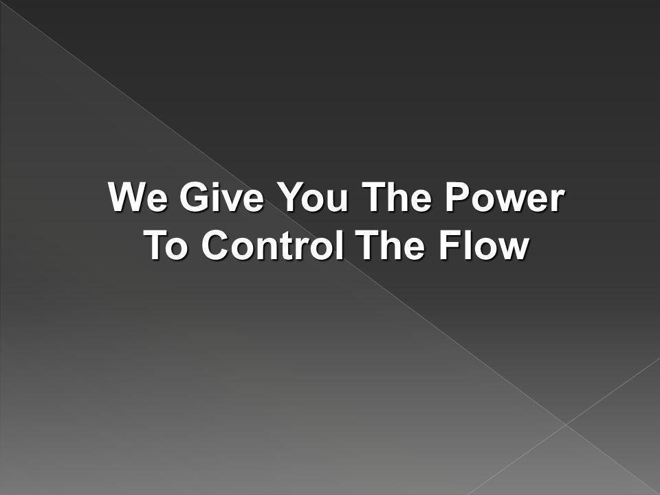 We Give You The Power To Control The Flow