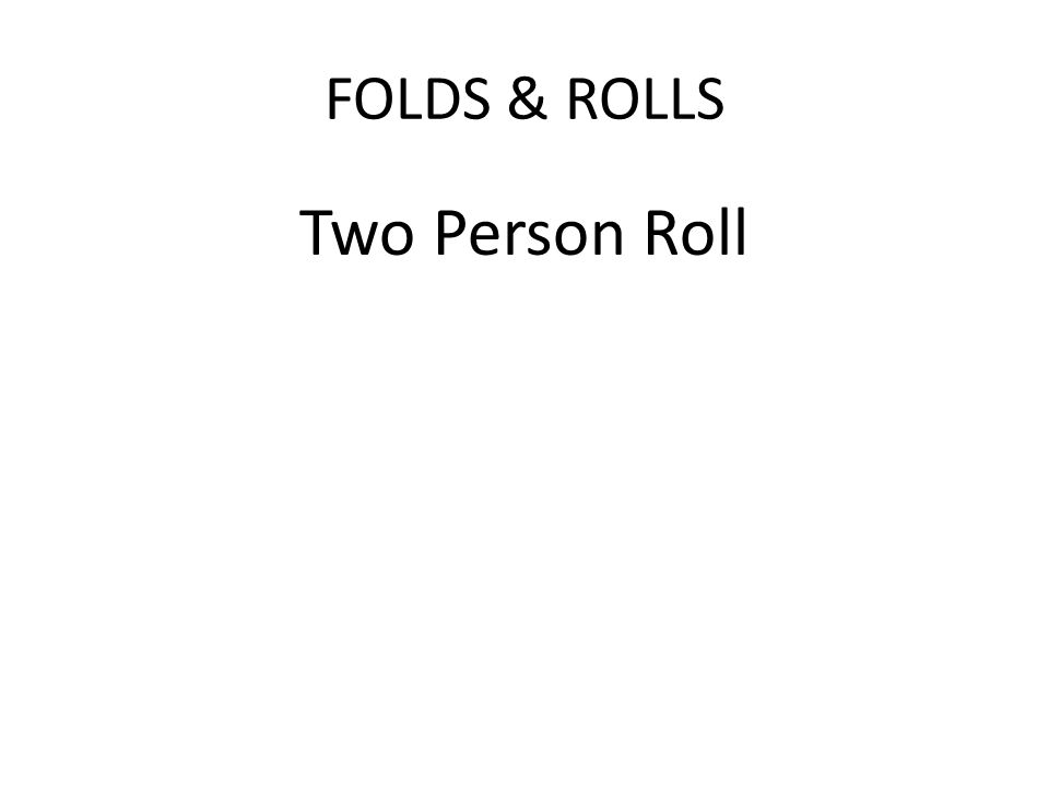 FOLDS & ROLLS Two Person Roll