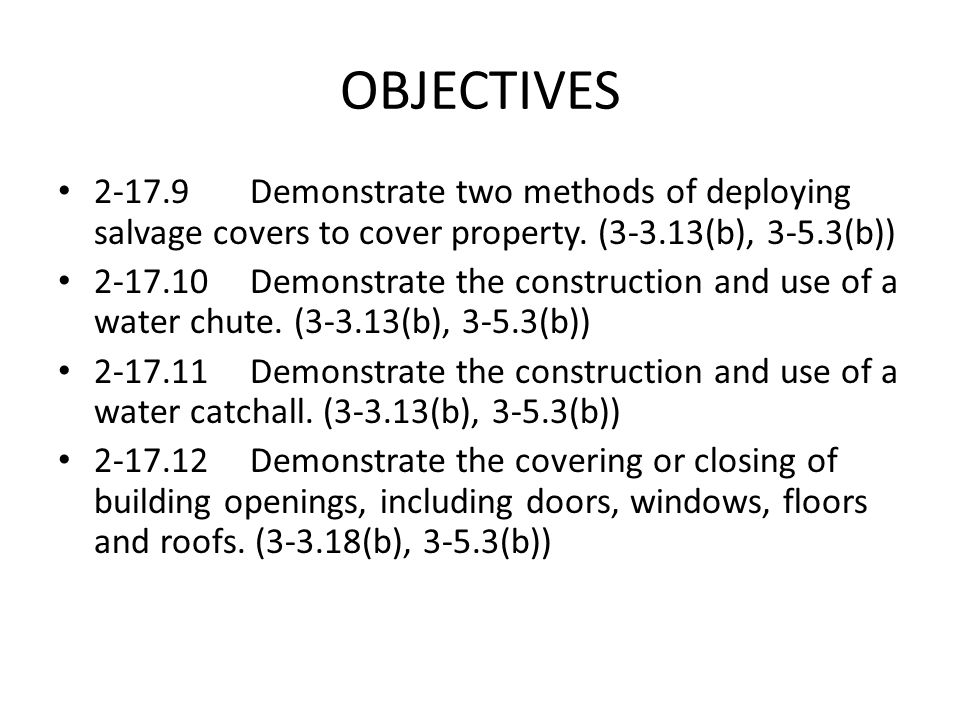OBJECTIVES 2-17.9Demonstrate two methods of deploying salvage covers to cover property. (3-3.13(b), 3-5.3(b)) 2-17.10Demonstrate the construction and