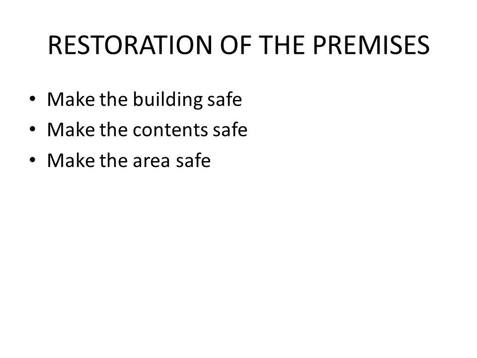 RESTORATION OF THE PREMISES Make the building safe Make the contents safe Make the area safe