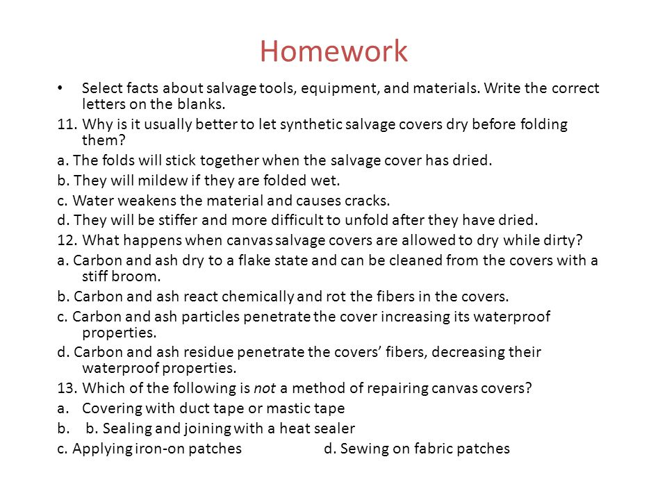Homework Select facts about salvage tools, equipment, and materials. Write the correct letters on the blanks. 11. Why is it usually better to let synt