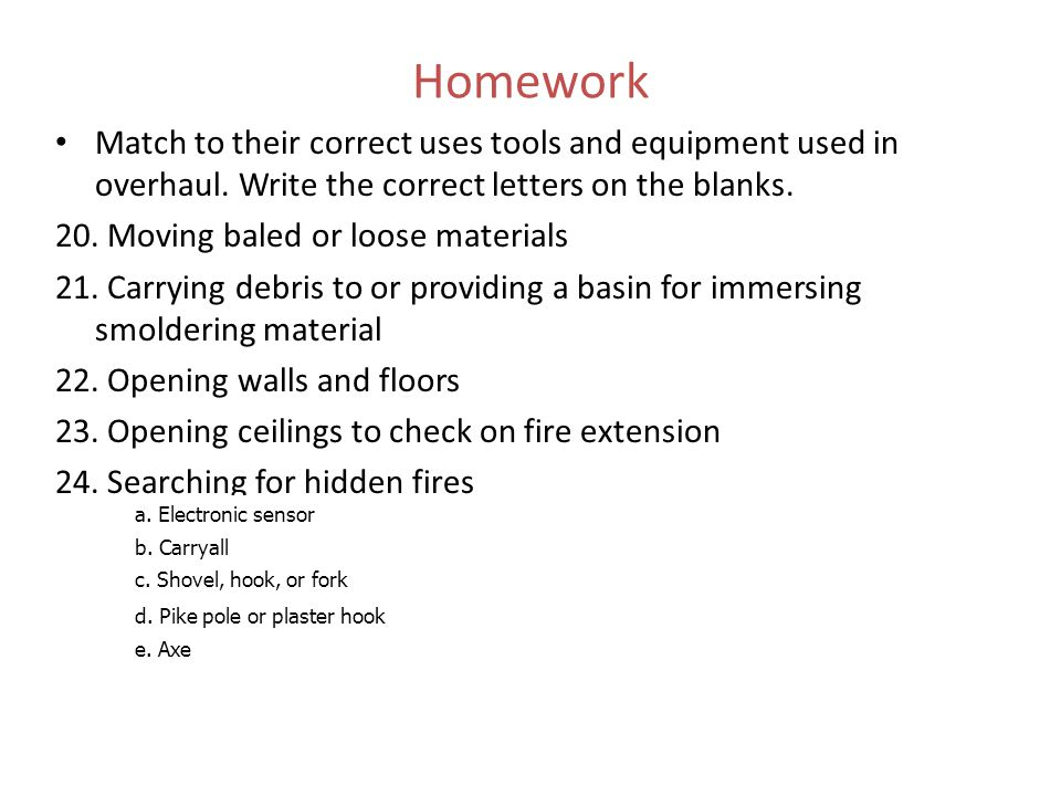 Homework Match to their correct uses tools and equipment used in overhaul. Write the correct letters on the blanks. 20. Moving baled or loose material