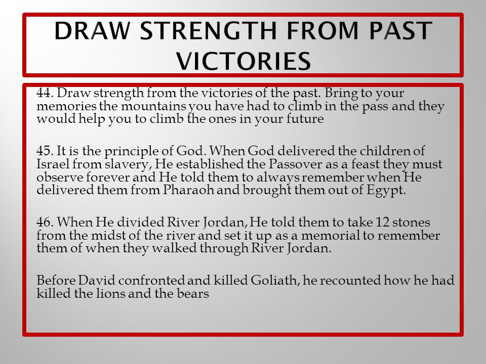 44. Draw strength from the victories of the past.