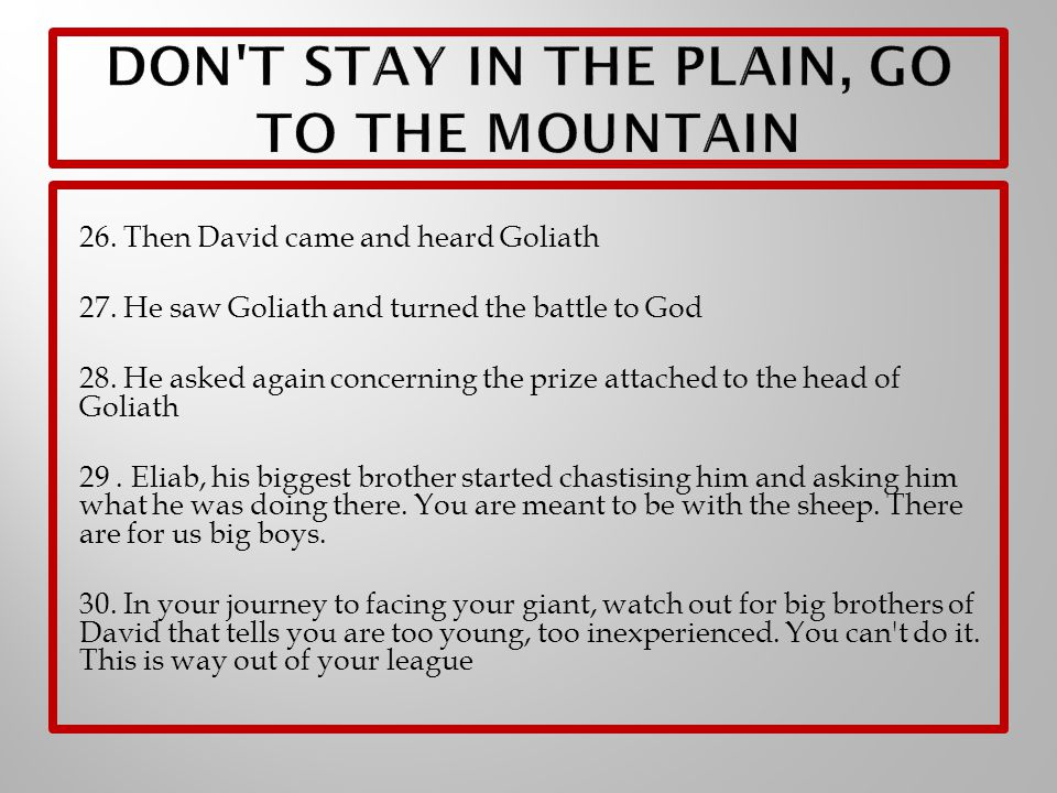26. Then David came and heard Goliath 27. He saw Goliath and turned the battle to God 28.