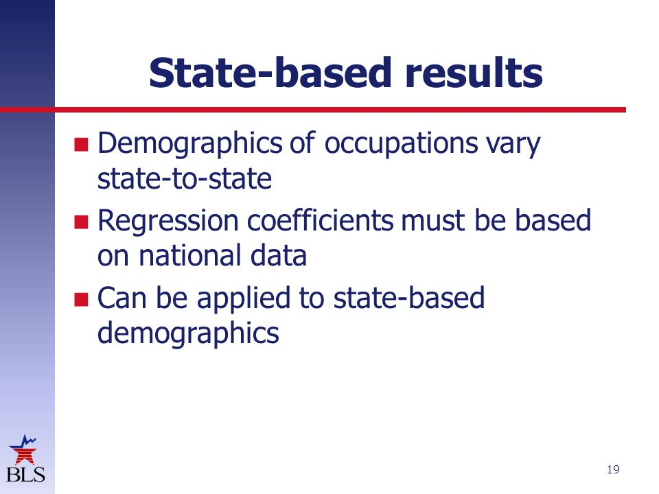 State-based results Demographics of occupations vary state-to-state Regression coefficients must be based on national data Can be applied to state-based demographics 19