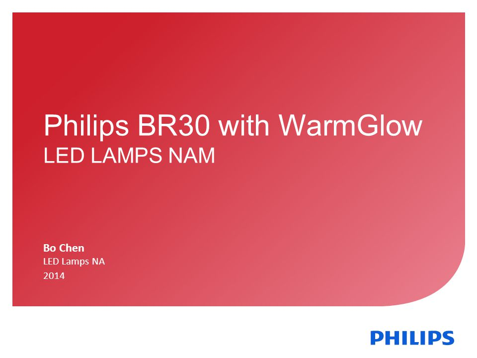 November 01, 2013 _Sector Confidential 1 Philips BR30 with WarmGlow LED LAMPS NAM Bo Chen LED Lamps NA 2014