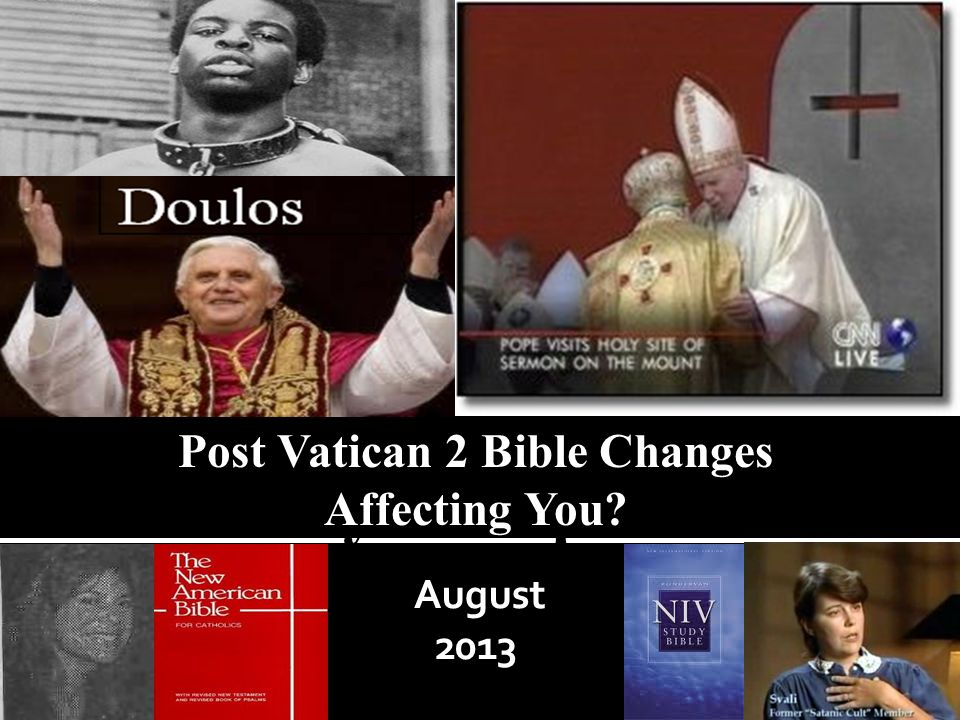 August 2013 Post Vatican 2 Bible Changes Affecting You