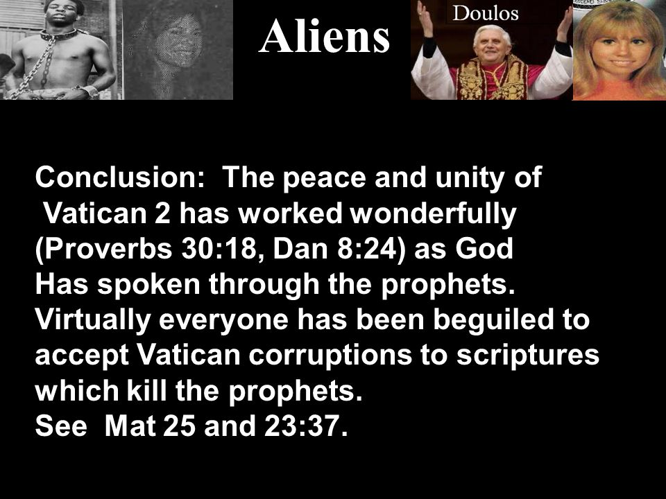 Conclusion: The peace and unity of Vatican 2 has worked wonderfully (Proverbs 30:18, Dan 8:24) as God Has spoken through the prophets.
