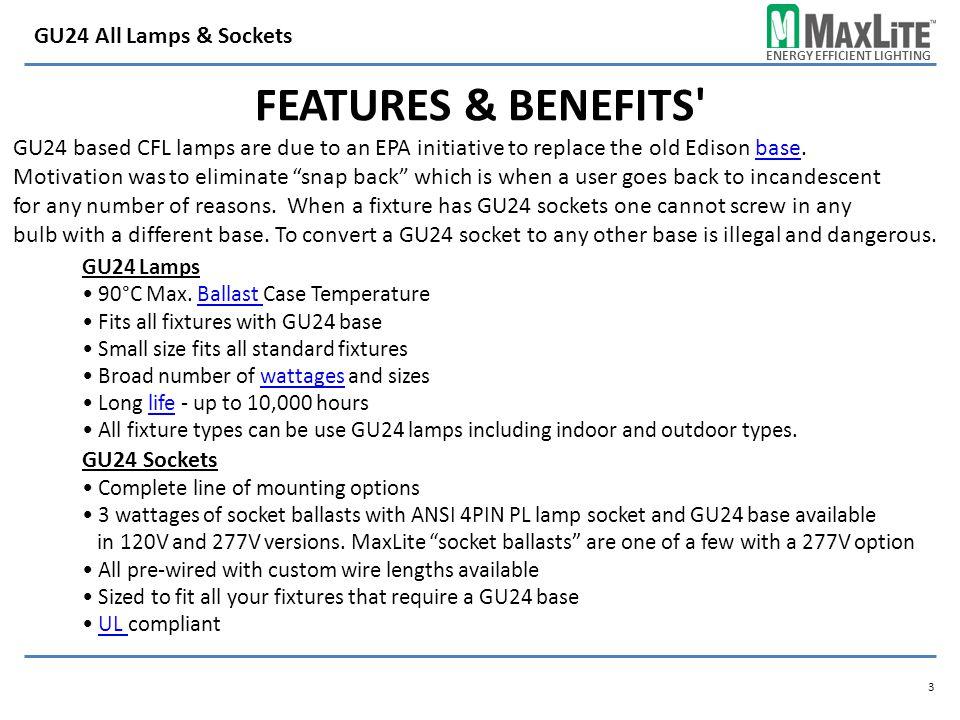 ENERGY EFFICIENT LIGHTING FEATURES & BENEFITS 3 GU24 All Lamps & Sockets GU24 Lamps 90°C Max.