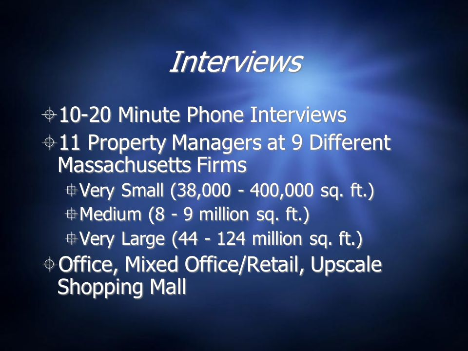 Interviews  10-20 Minute Phone Interviews  11 Property Managers at 9 Different Massachusetts Firms  Very Small (38,000 - 400,000 sq.