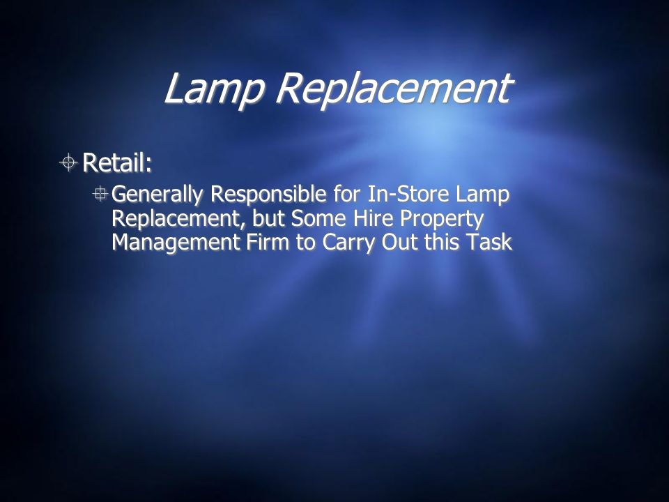 Lamp Replacement  Retail:  Generally Responsible for In-Store Lamp Replacement, but Some Hire Property Management Firm to Carry Out this Task  Retail:  Generally Responsible for In-Store Lamp Replacement, but Some Hire Property Management Firm to Carry Out this Task