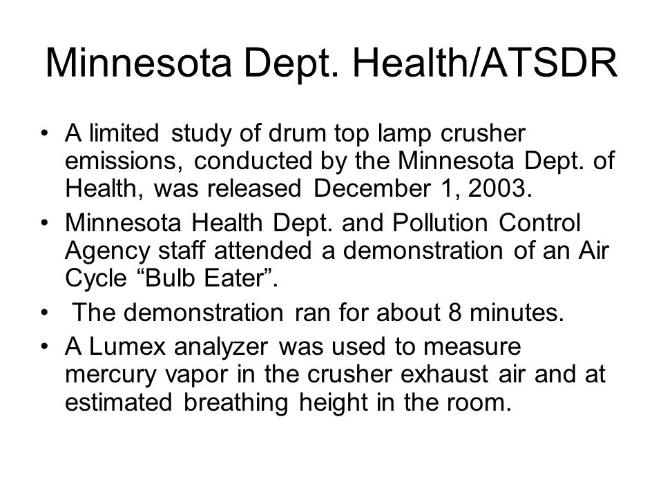 Minnesota Dept. Health/ATSDR A limited study of drum top lamp crusher emissions, conducted by the Minnesota Dept. of Health, was released December 1,