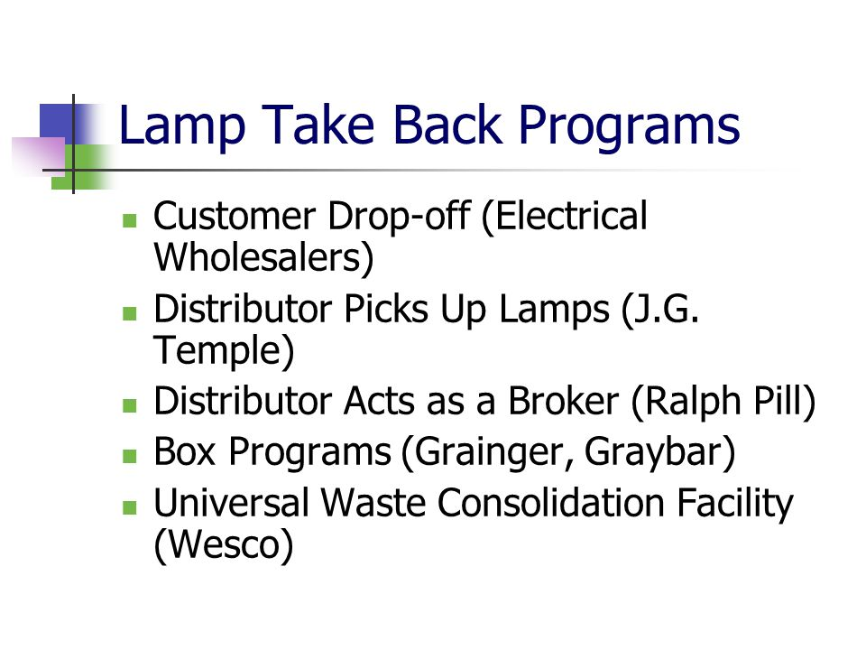 Lamp Take Back Programs Customer Drop-off (Electrical Wholesalers) Distributor Picks Up Lamps (J.G.