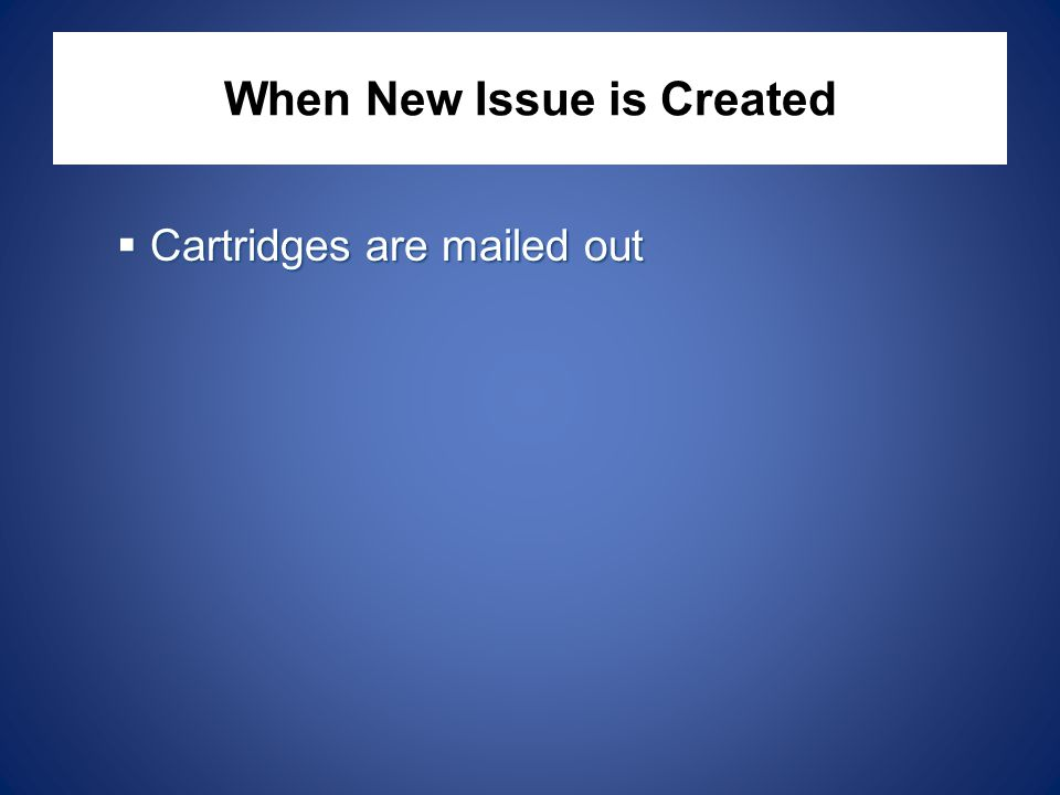 When New Issue is Created  Cartridges are mailed out