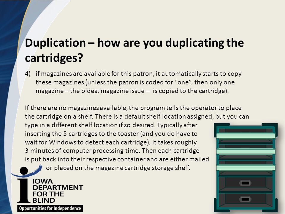 Duplication – how are you duplicating the cartridges? 4)if magazines are available for this patron, it automatically starts to copy these magazines (u