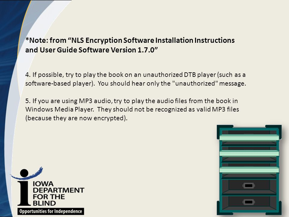 "*Note: from ""NLS Encryption Software Installation Instructions and User Guide Software Version 1.7.0"" 4. If possible, try to play the book on an unaut"