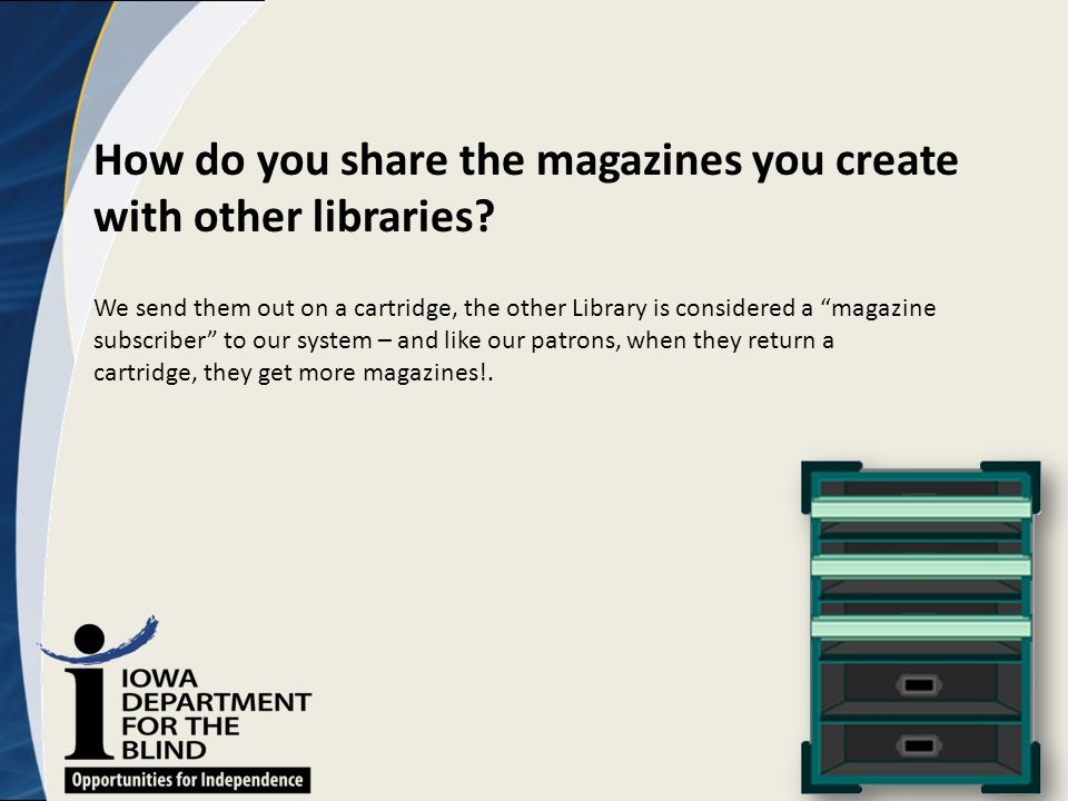 "How do you share the magazines you create with other libraries? We send them out on a cartridge, the other Library is considered a ""magazine subscribe"