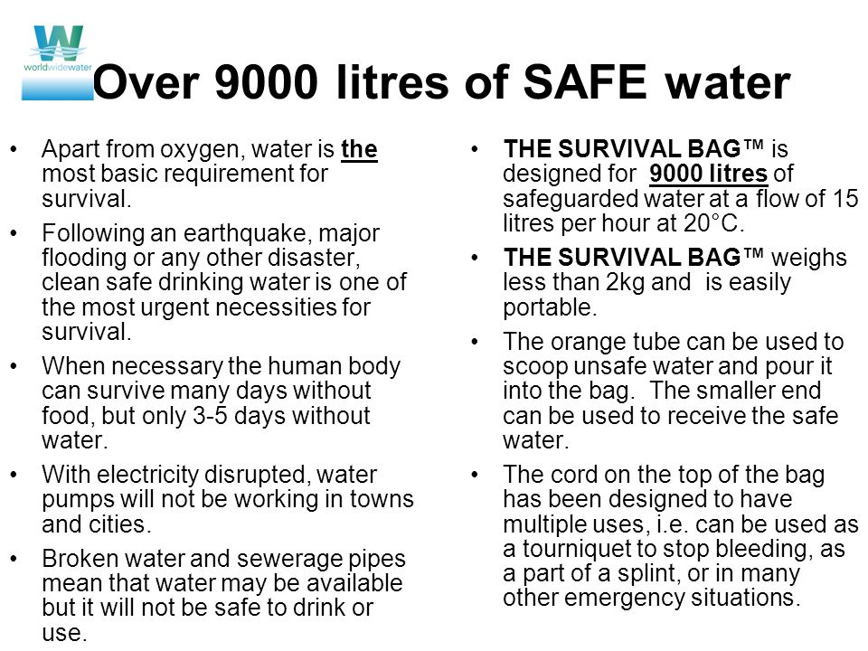 Over 9000 litres of SAFE water Apart from oxygen, water is the most basic requirement for survival.