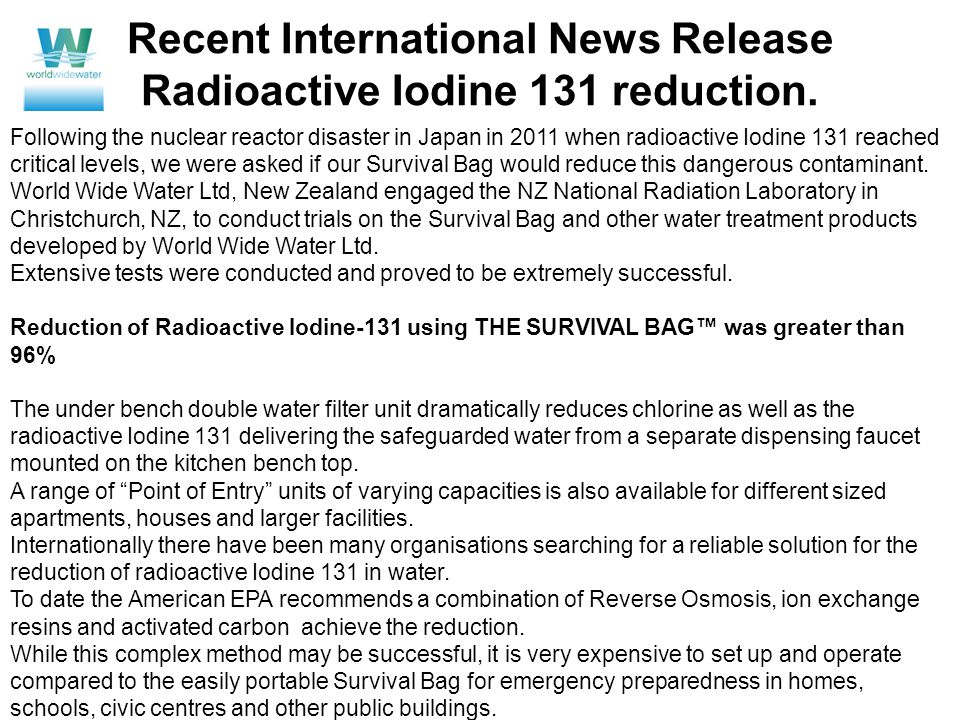 Following the nuclear reactor disaster in Japan in 2011 when radioactive Iodine 131 reached critical levels, we were asked if our Survival Bag would reduce this dangerous contaminant.