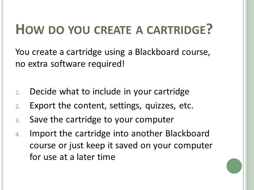 H OW DO YOU CREATE A CARTRIDGE .