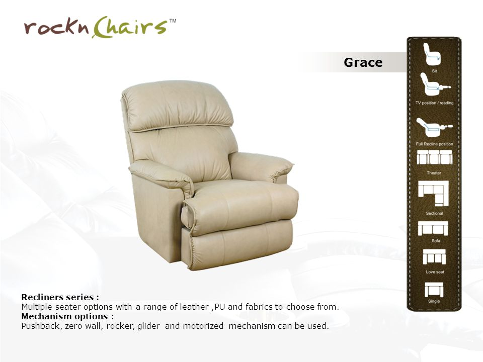 Grace Recliners series : Multiple seater options with a range of leather,PU and fabrics to choose from.