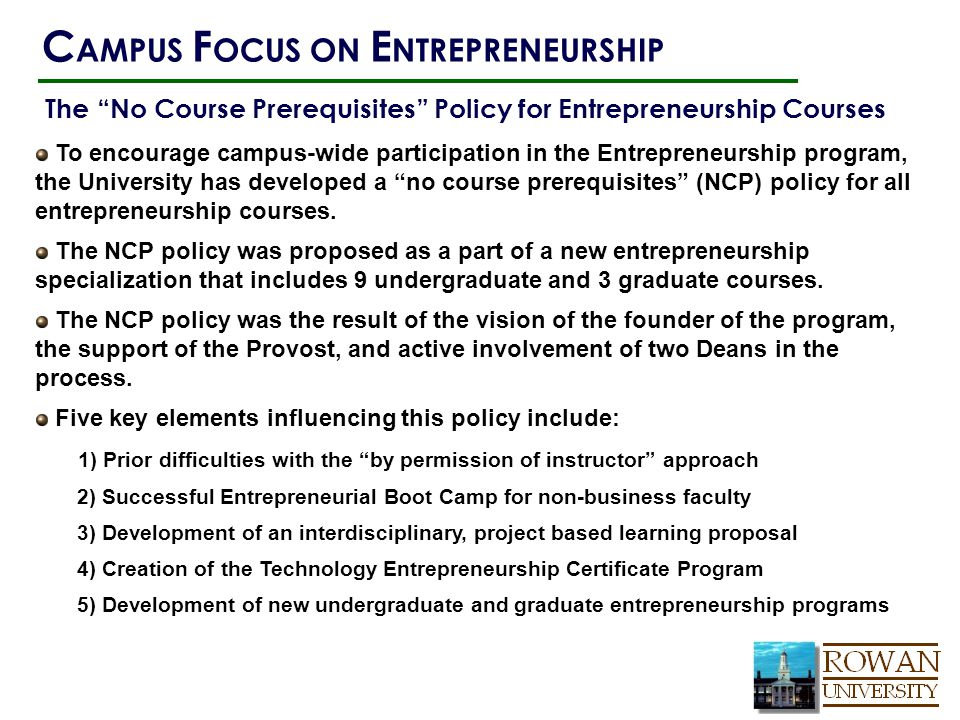 "To encourage campus-wide participation in the Entrepreneurship program, the University has developed a ""no course prerequisites"" (NCP) policy for all"