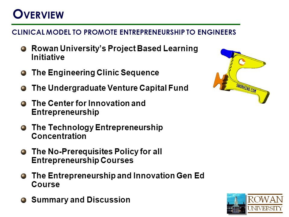 Rowan University's Project Based Learning Initiative The Engineering Clinic Sequence The Undergraduate Venture Capital Fund The Center for Innovation