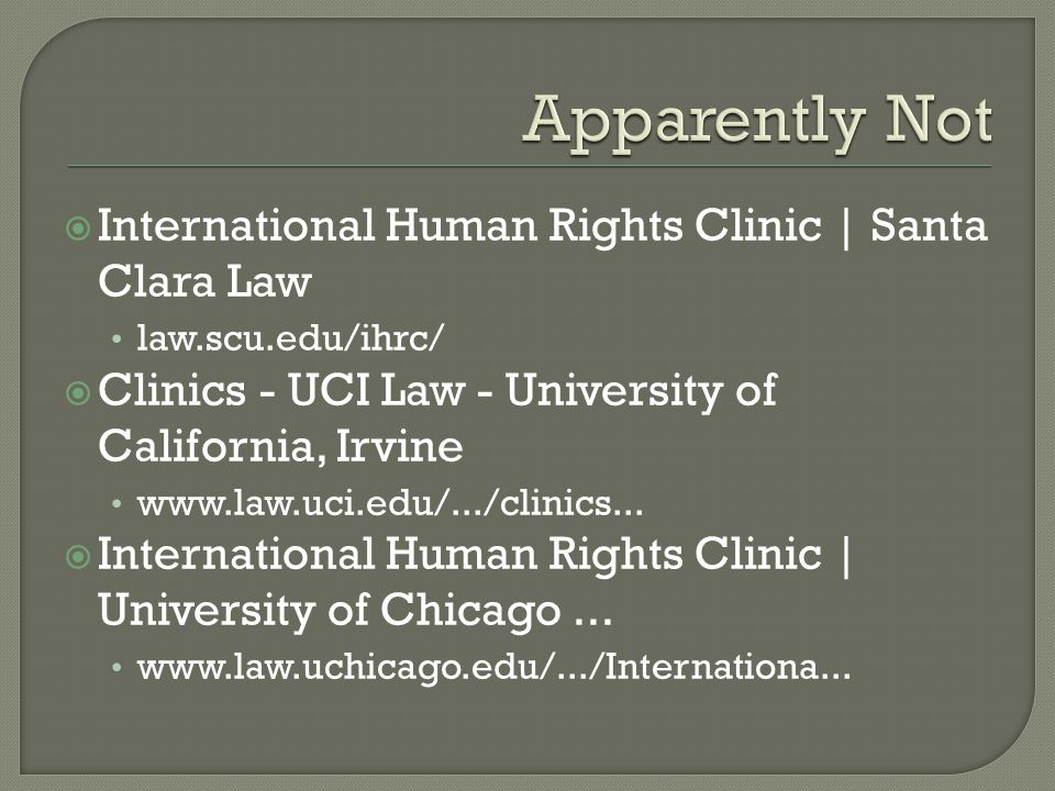  International Human Rights Clinic | Santa Clara Law law.scu.edu/ihrc/  Clinics - UCI Law - University of California, Irvine www.law.uci.edu/.../clinics...