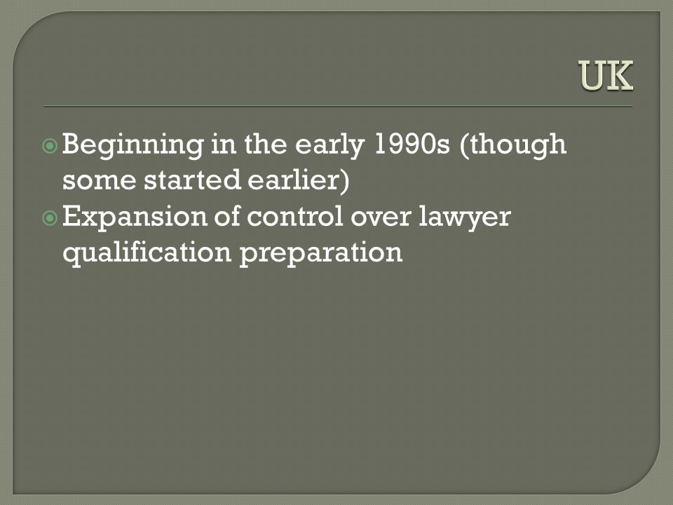  Beginning in the early 1990s (though some started earlier)  Expansion of control over lawyer qualification preparation