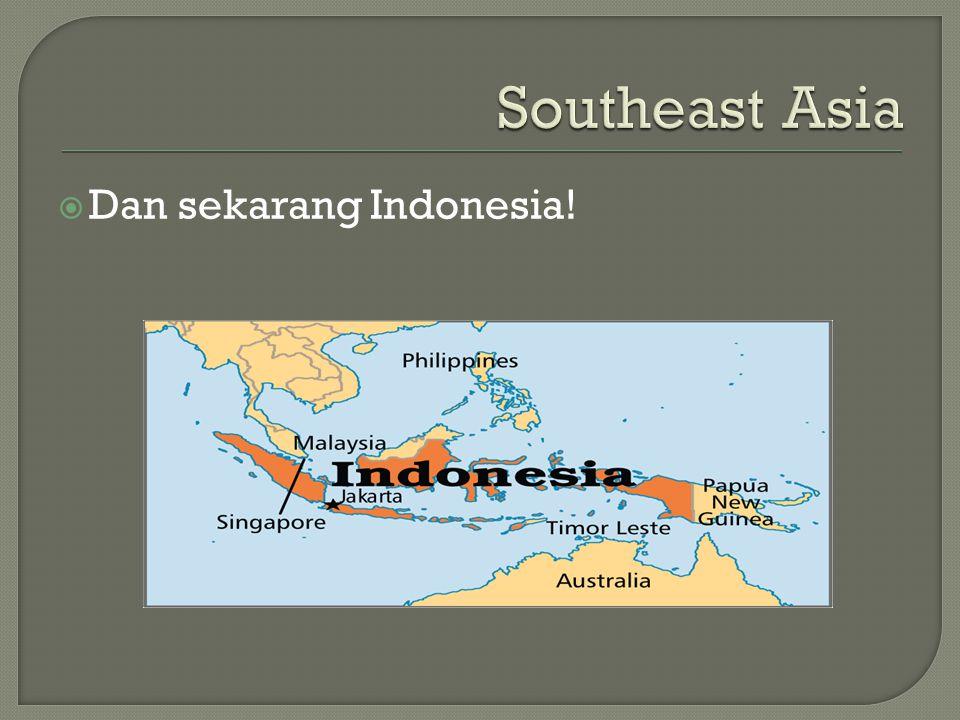  Dan sekarang Indonesia!