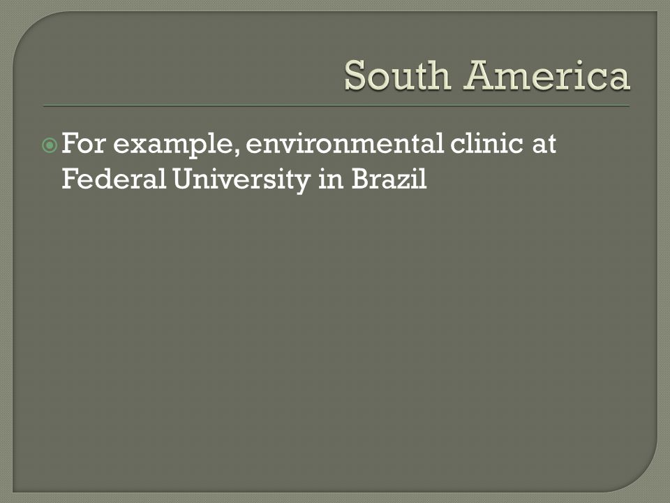  For example, environmental clinic at Federal University in Brazil