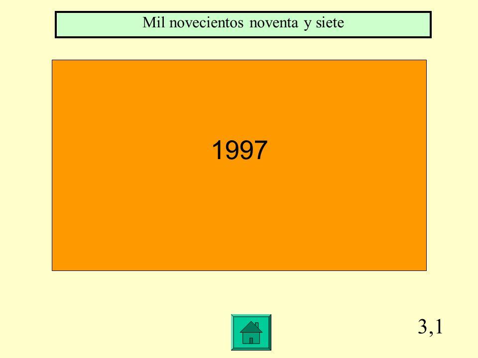 3,1 1997 Mil novecientos noventa y siete