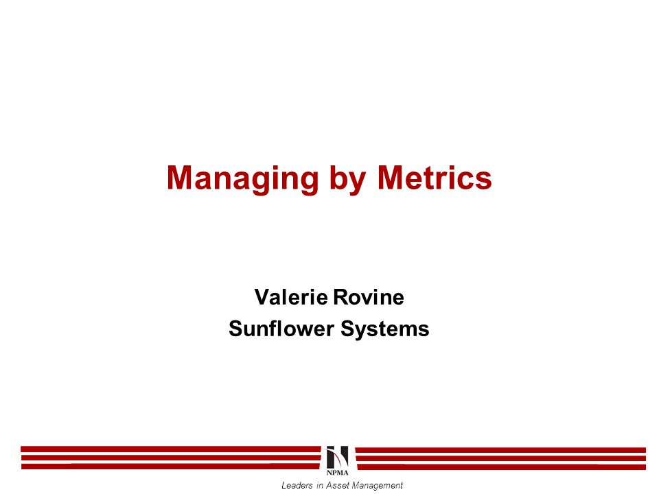 Leaders in Asset Management Managing by Metrics Valerie Rovine Sunflower Systems
