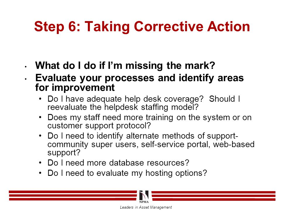 Leaders in Asset Management Step 6: Taking Corrective Action What do I do if I'm missing the mark.