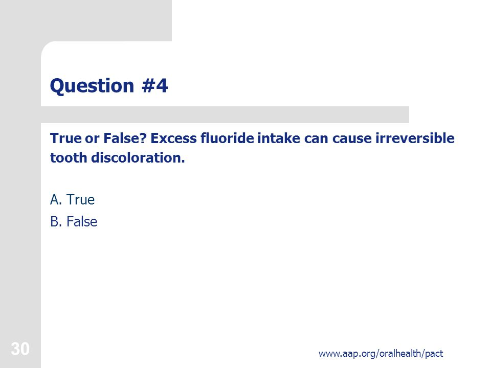 30 www.aap.org/oralhealth/pact Question #4 True or False.