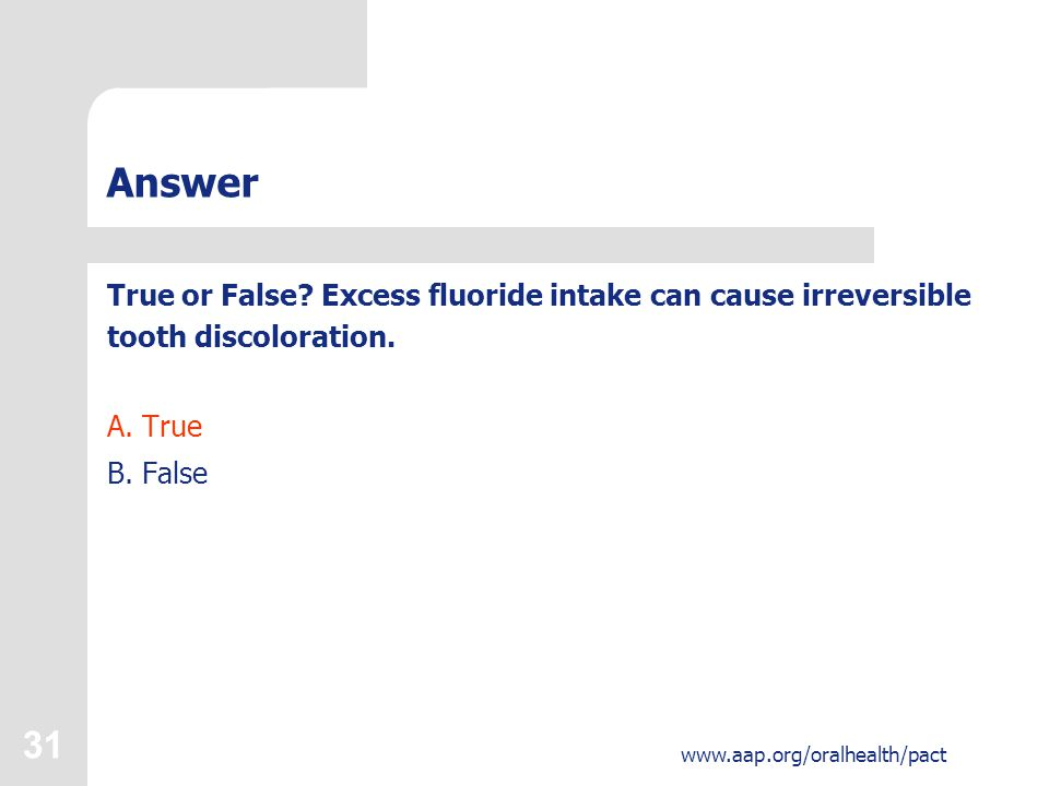 31 www.aap.org/oralhealth/pact Answer True or False.