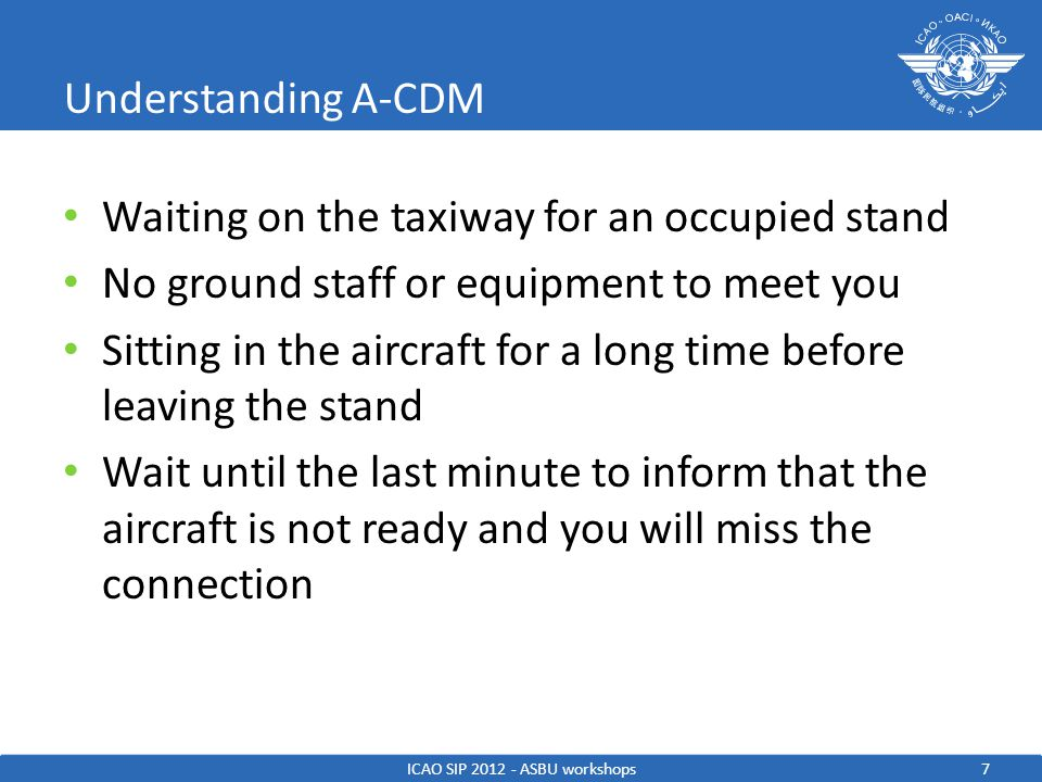 Understanding A-CDM Waiting on the taxiway for an occupied stand No ground staff or equipment to meet you Sitting in the aircraft for a long time befo