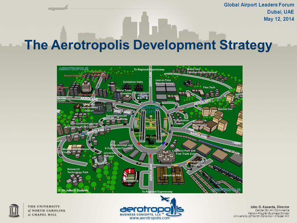 © Dr.John D. Kasarda, 2014, UNC Kenan Institute What is an Aerotropolis.