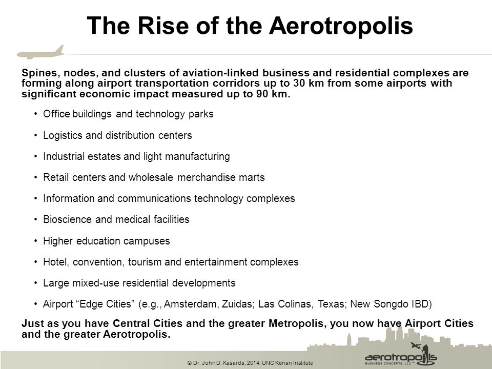 © Dr. John D. Kasarda, 2014, UNC Kenan Institute The Rise of the Aerotropolis Spines, nodes, and clusters of aviation-linked business and residential