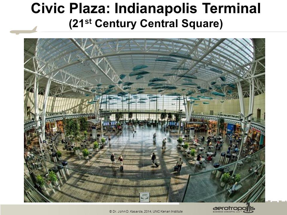© Dr. John D. Kasarda, 2014, UNC Kenan Institute Civic Plaza: Indianapolis Terminal (21 st Century Central Square)