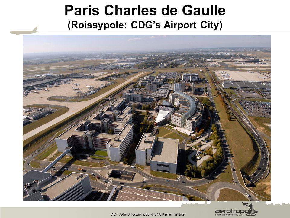 © Dr. John D. Kasarda, 2014, UNC Kenan Institute Paris Charles de Gaulle (Roissypole: CDG's Airport City)