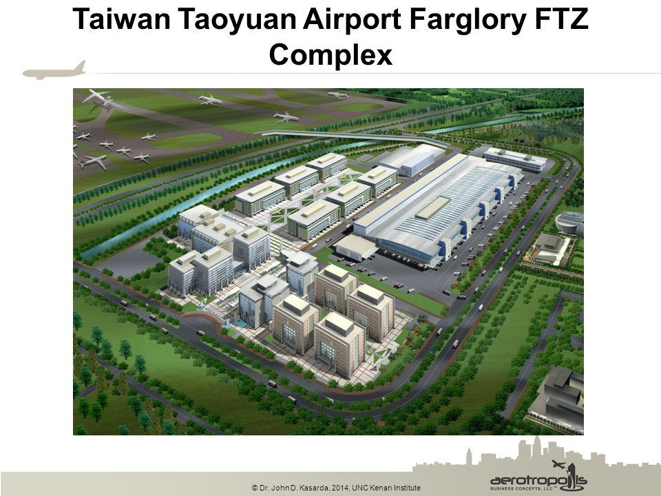 © Dr. John D. Kasarda, 2014, UNC Kenan Institute Taiwan Taoyuan Airport Farglory FTZ Complex