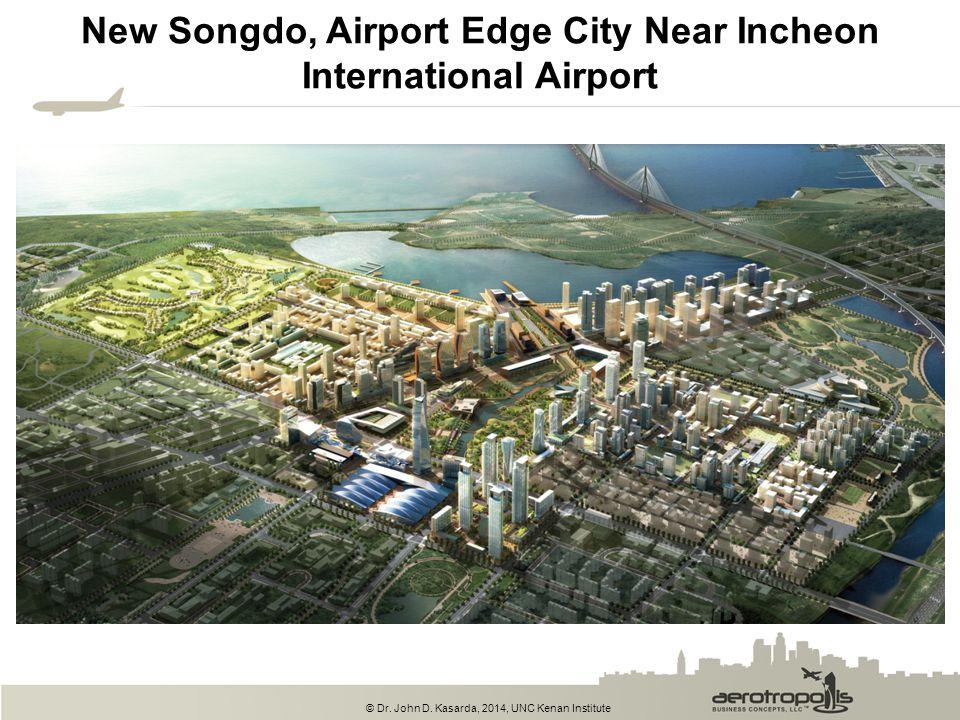 © Dr. John D. Kasarda, 2014, UNC Kenan Institute New Songdo, Airport Edge City Near Incheon International Airport